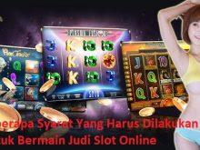 Beberapa Syarat Yang Harus Dilakukan Untuk Bermain Judi Slot Online